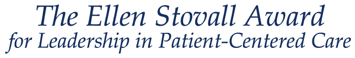 The Ellen Stovall Award for Leadership in Patient-Centered Care