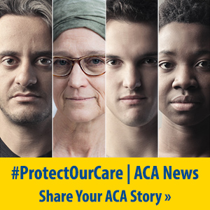 #ProtectOurCare | Affordable Care Act Resource Page