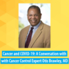COVID-19 and Cancer: A Conversation with Cancer Control Expert Otis Brawley, MD